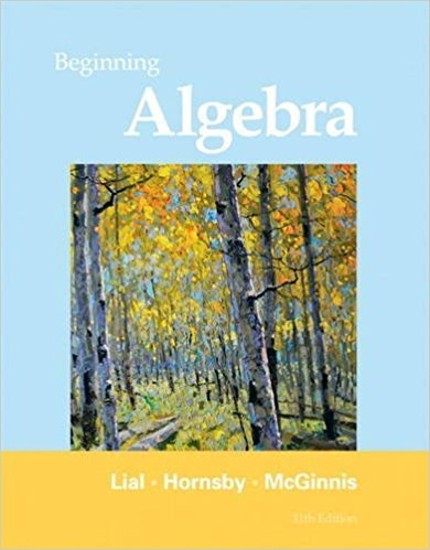 Beginning Algebra | 11th Edition | ISBN: 9780321673480 | Authors: Margaret L. Lial John Hornsby, Terry McGinnis