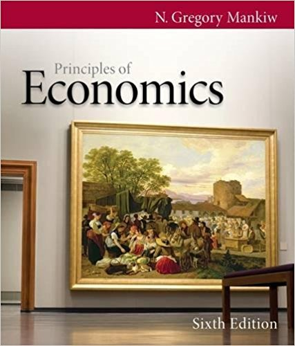 Principles of Economics | 6th Edition | ISBN: 9780538453059 | Authors: N. Gregory Mankiw