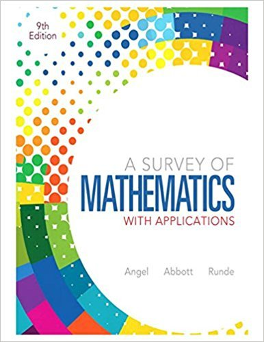 A Survey of Mathematics with Applications | 9th Edition | ISBN:  9780321759665 | Authors: Allen R. Angel, Christine D. Abbott, Dennis C. Runde