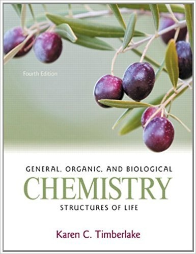 General, Organic, and Biological Chemistry: Structures of Life | 4th Edition | ISBN: 9780321750891 | Authors: Karen C. Timberlake