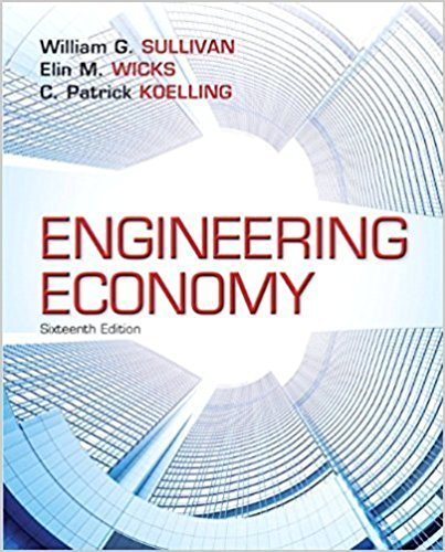 Engineering Economy (1) | 16th Edition | ISBN: 9780133439274 | Authors: William G. Sullivan, Elin M. Wicks, C. Patrick Koelling