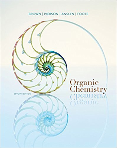Organic Chemistry | 7th Edition | ISBN: 9781133952848 | Authors: William H. Brown, Brent L. Iverson, Eric Anslyn, Christopher S. Foote