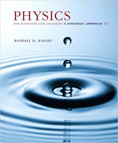 Physics for Scientists and Engineers: A Strategic Approach, Standard Edition (Chs 1-36) | 4th Edition | ISBN: 9780134081496 | Authors: Randall D. Knight (Professor Emeritus)