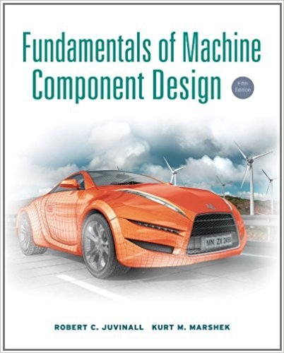 Fundamentals of Machine Component Design | 5th Edition | ISBN: 9781118012895 | Authors: Robert C. Juvinall Kurt M. Marshek