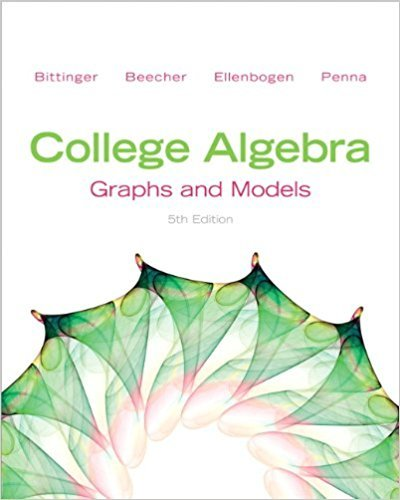 College Algebra: Graphs and Models | 5th Edition | ISBN: 9780321783950 | Authors: Marvin L. Bittinger, Judith A. Beecher, David J. Ellenbogen, Judith A. Penna