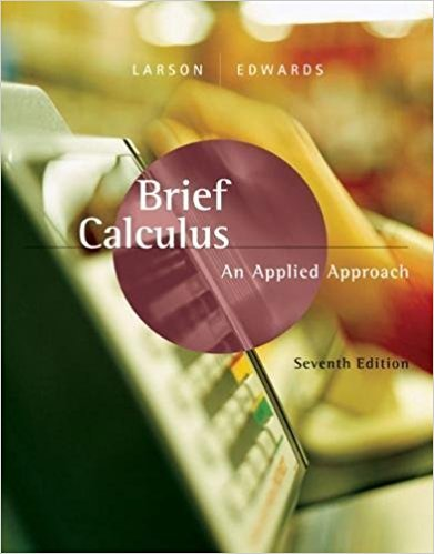 Brief Calculus: An Applied Approach | 7th Edition | ISBN: 9780618547197 | Authors: Ron Larson, Bruce H. Edwards