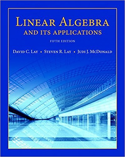 Linear Algebra and Its Applications | 5th Edition | ISBN: 9780321982384 | Authors: David C. Lay; Steven R. Lay; Judi J. McDonald