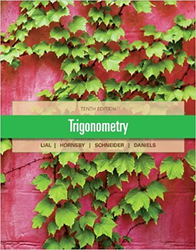 Trigonometry | 10th Edition | ISBN: 9780321671776 | Authors: Margaret L. Lial, John Hornsby, David I. Schneider, Callie Daniels