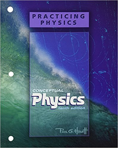 Practicing Physics for Conceptual Physics | 10th Edition | ISBN: 9780805391985 | Authors: Paul G. Hewitt