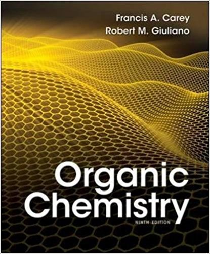 Organic Chemistry, | 9th Edition | ISBN: 9780073402741 | Authors: Francis A Carey Dr., Robert M. Giuliano