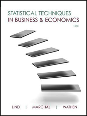 Statistical Techniques in Business and Economics | 15th Edition | ISBN: 9780073401805 | Authors: Douglas Lind, William Marchal, Samuel Wathen