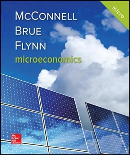 Microeconomics | 21st Edition | ISBN: 9781259915727 | Authors: Campbell R. McConnell, Stanley L. Brue, Dr. Sean Masaki Flynn