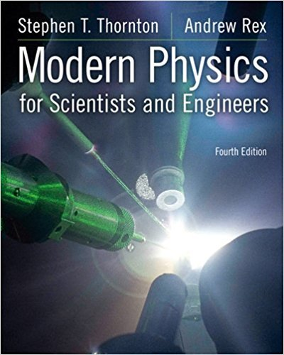 Modern Physics for Scientists and Engineers | 4th Edition | ISBN: 9781133103721 | Authors: Stephen T. Thornton, Andrew Rex