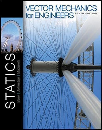 Vector Mechanics for Engineers: Statics | 10th Edition | ISBN: 9780077402280 | Authors: Ferdinand Beer, E. Russell Johnston Jr., David Mazurek
