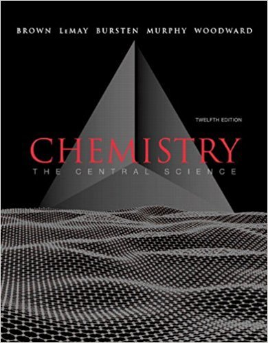 Chemistry: The Central Science | 12th Edition | ISBN: 9780321696724 | Authors: Theodore E. Brown; H. Eugene LeMay; Bruce E. Bursten; Catherine Murphy; Patrick Woodward