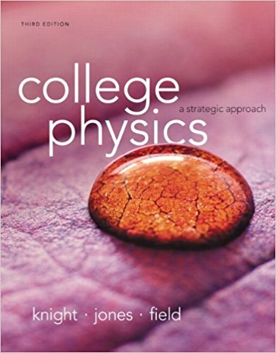 College Physics: A Strategic Approach | 3rd Edition | ISBN: 9780321879721 | Authors: Randall D. Knight (Professor Emeritus), Brian Jones Stuart Field