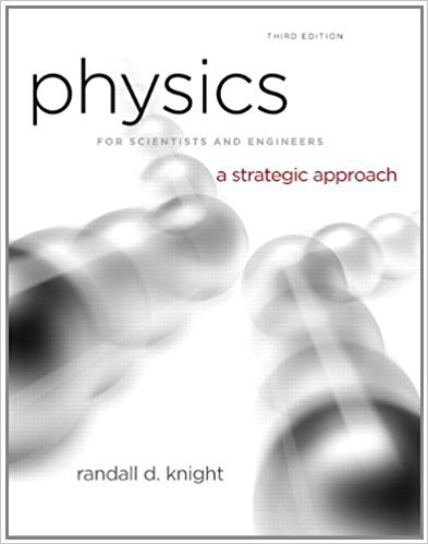 Physics for Scientists and Engineers: A Strategic Approach with Modern Physics | 3rd Edition | ISBN: 9780321740908 | Authors: Randall D. Knight