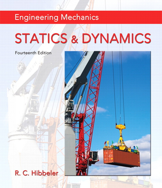 Engineering Mechanics: Statics & Dynamics | 14th Edition | ISBN: 9780133951929 | Authors: Russell C. Hibbeler