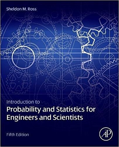 Introduction to Probability and Statistics for Engineers and Scientists | 5th Edition | ISBN: 9780123948113 | Authors: Sheldon M. Ross