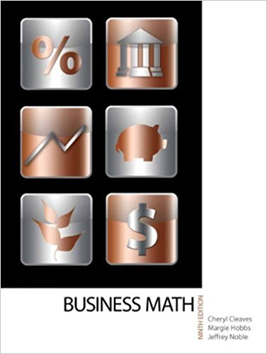 Business Math, | 9th Edition | ISBN: 9780135108178 | Authors: Cheryl Cleaves, Margie Hobbs, Jeffrey Noble