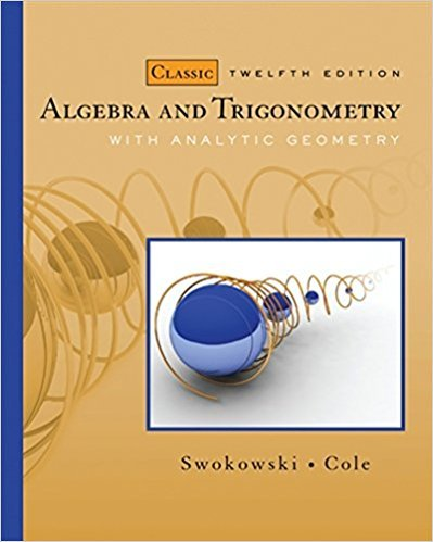 Algebra and Trigonometry with Analytic Geometry | 12th Edition | ISBN: 9780495559719 | Authors: Earl Swokowski, Jeffery A. Cole