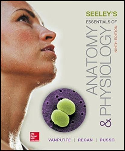 Seeley's Essentials of Anatomy and Physiology | 9th Edition | ISBN: 9780078097324 | Authors: Cinnamon VanPutte, Jennifer Regan, Andrew F. Russo Dr.