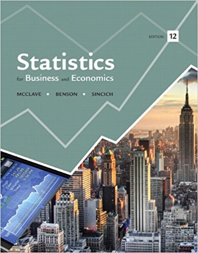Statistics for Business and Economics | 12th Edition | ISBN: 9780321826237 | Authors: James T. McClave, P. George Benson, Terry T Sincich