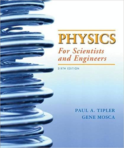 Physics for Scientists and Engineers, | 6th Edition | ISBN: 9781429201247 | Authors: Paul A. Tipler, Gene Mosca