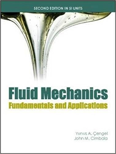 Fluid Mechanics | 2nd Edition | ISBN: 9780071284219 | Authors: Yunus A. Cengel, John M. Cimbala