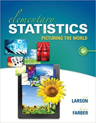 Elementary Statistics: Picturing the World | 6th Edition | ISBN: 9780321911216 | Authors: Ron Larson; Betsy Farber