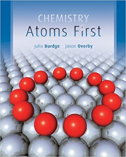 Chemistry: Atoms First | 1st Edition | ISBN: 9780073511160 | Authors: Julia Burdge, Jason Overby